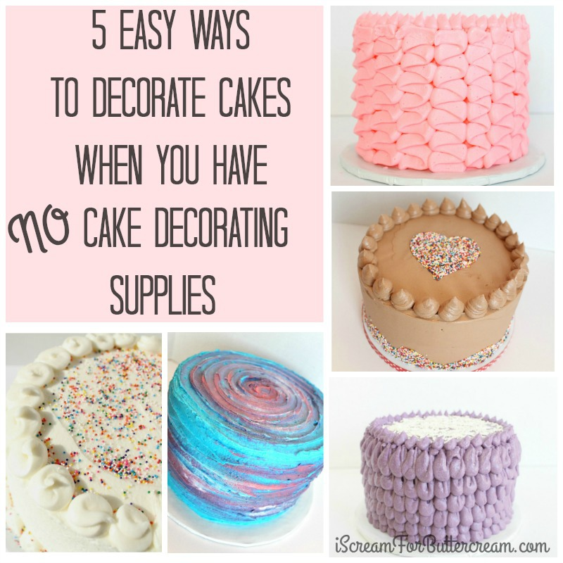 5 Easy Ways to Decorate Cakes using NO Cake Decorating Supplies ...